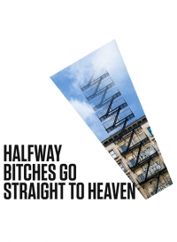 Halfway Bitches Go Straight to Heaven